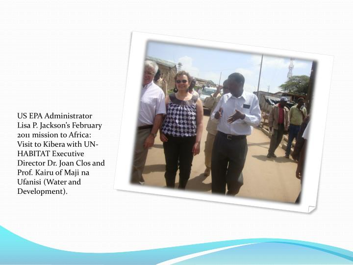 US EPA Administrator Lisa P. Jackson's February 2011 mission to Africa: Visit to Kibera with UN-HABITAT Executive Director Dr. Joan Clos and Prof. Kairu of Maji na Ufanisi (Water and Development).
