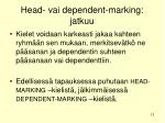 head vai dependent marking jatkuu