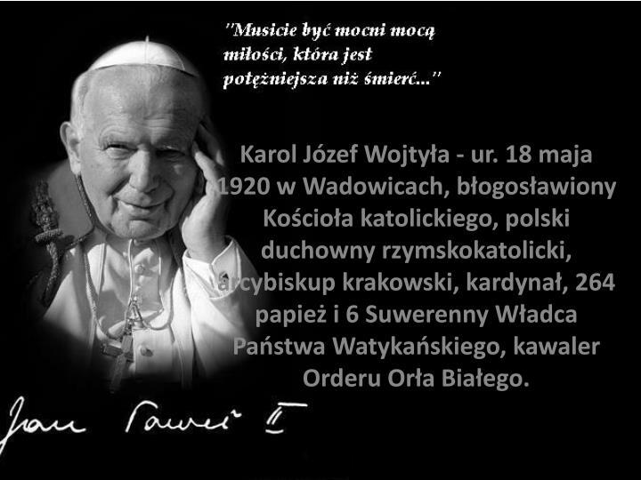 Karol Józef Wojtyła - ur. 18 maja 1920 w Wadowicach, błogosławiony Kościoła katolickiego, pols...