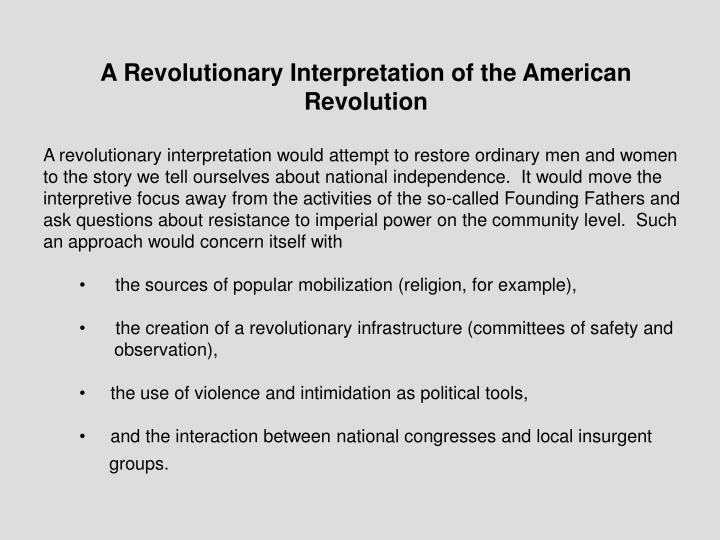 A Revolutionary Interpretation of the American Revolution