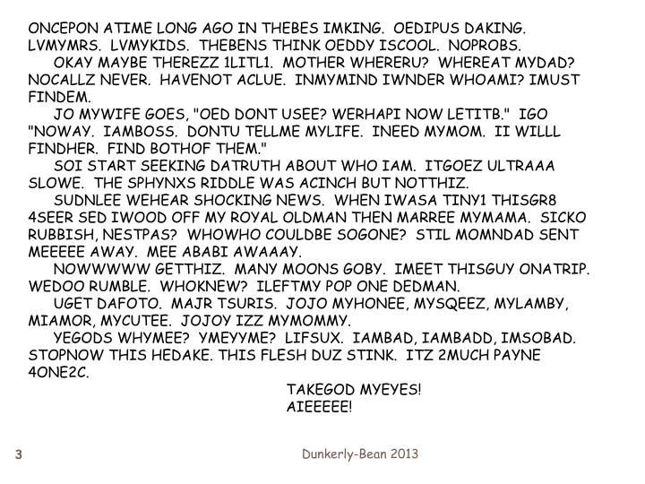 ONCEPON ATIME LONG AGO IN THEBES IMKING.  OEDIPUS DAKING.