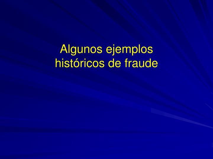 Algunos ejemplos históricos de fraude