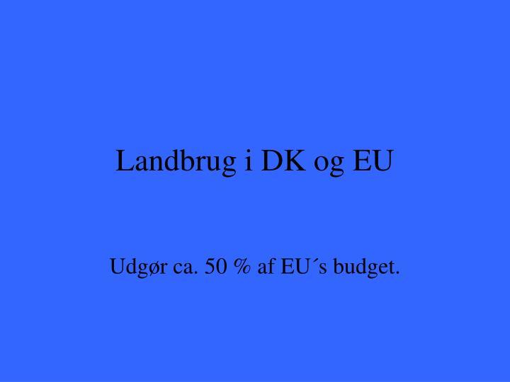 Landbrug i DK og EU