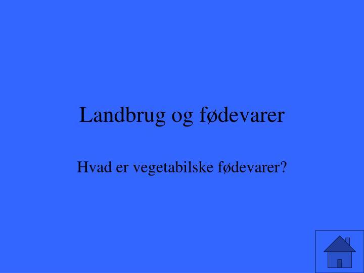 Landbrug og fødevarer
