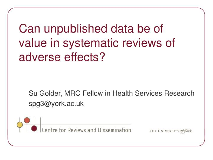 Can unpublished data be of value in systematic reviews of adverse effects?