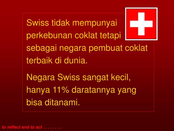 Swiss tidak mempunyai perkebunan coklat tetapi sebagai negara pembuat coklat terbaik di dunia.