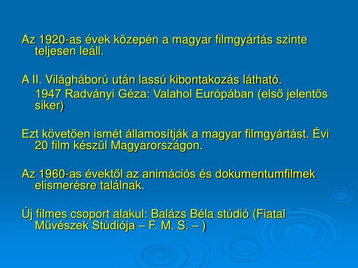 Az 1920-as évek közepén a magyar filmgyártás szinte teljesen leáll.