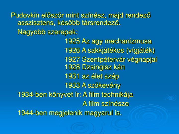 Pudovkin először mint színész, majd rendező asszisztens, később társrendező.