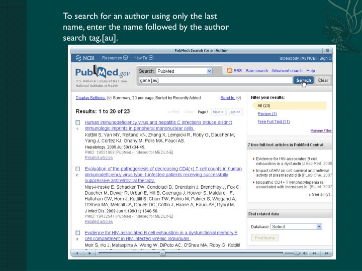 To search for an author using only the last name, enter the name followed by the author search tag,[au].