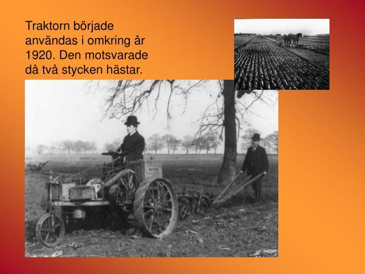 Traktorn började användas i omkring år 1920. Den motsvarade då två stycken hästar.