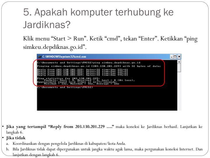 5. Apakah komputer terhubung ke Jardiknas?