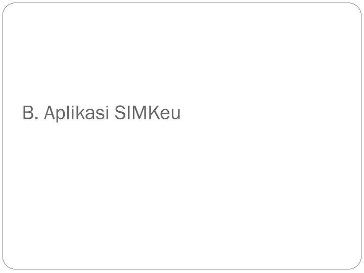 B. Aplikasi SIMKeu
