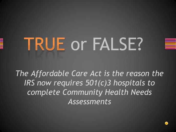 The Affordable Care Act is the reason the IRS now requires 501(c)3 hospitals to complete Community Health Needs Assessments
