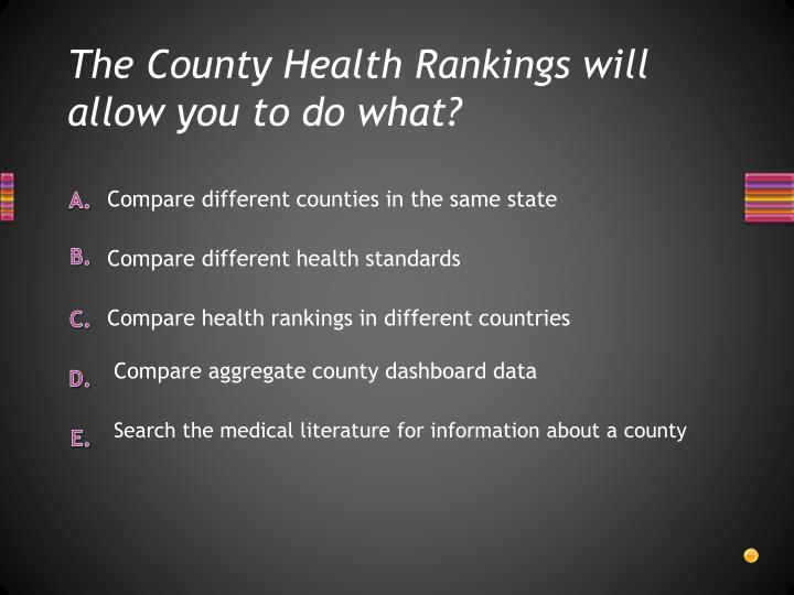 The county health rankings will allow you to do what