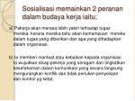 sosialisasi memainkan 2 peranan dalam budaya kerja iaitu
