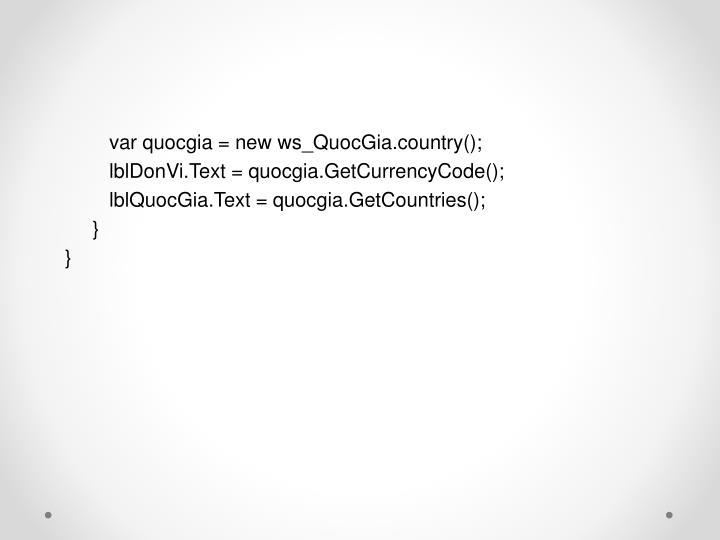 var quocgia = new ws_QuocGia.country();