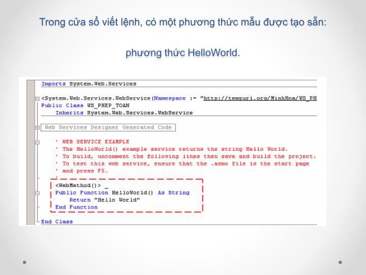 Trong cửa sổ viết lệnh, có một phương thức mẫu được tạo sẵn: phương thức HelloWorld.