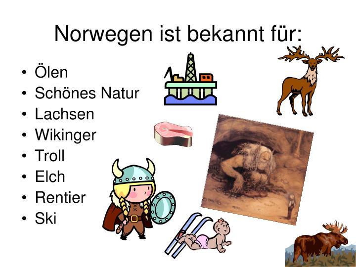 Norwegen ist bekannt f r