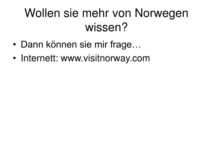 Wollen sie mehr von Norwegen wissen
