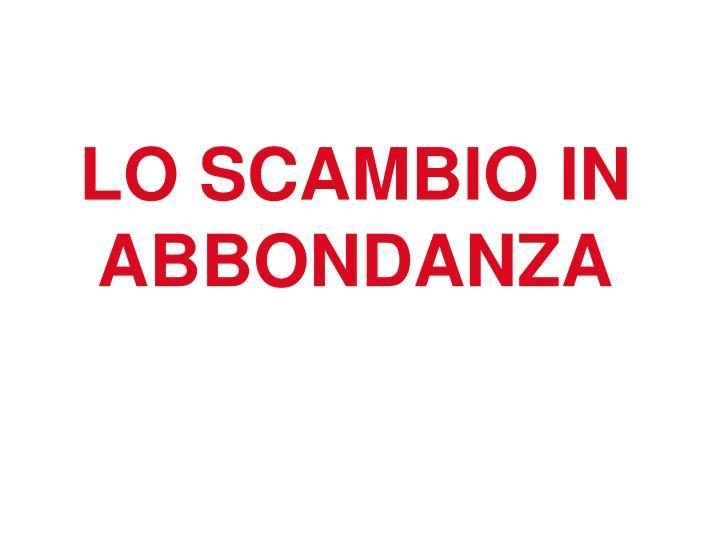 LO SCAMBIO IN ABBONDANZA