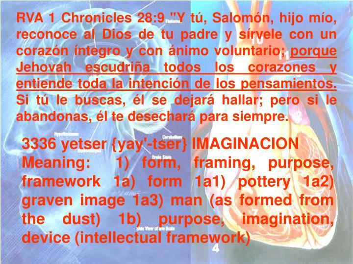 """RVA 1 Chronicles 28:9 """"Y tú, Salomón, hijo mío, reconoce al Dios de tu padre y sírvele con un corazón íntegro y con ánimo voluntario;"""