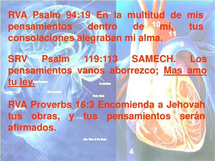 RVA Psalm 94:19 En la multitud de mis pensamientos dentro de mí, tus consolaciones alegraban mi alma.
