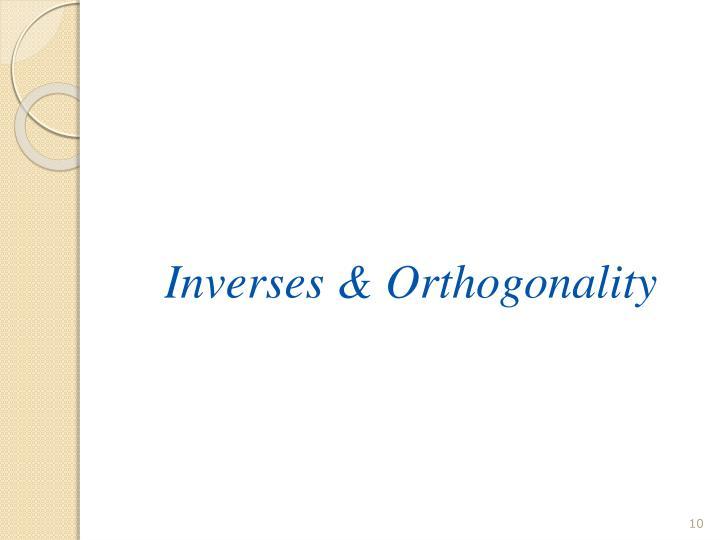 Inverses & Orthogonality