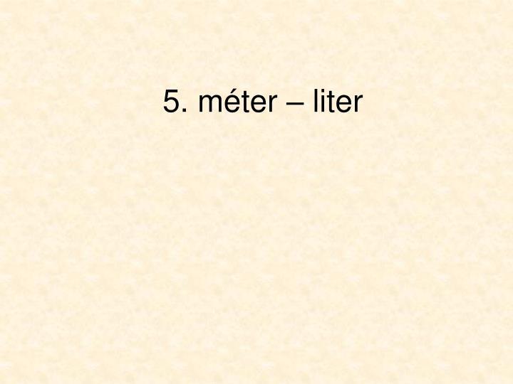 5. méter – liter