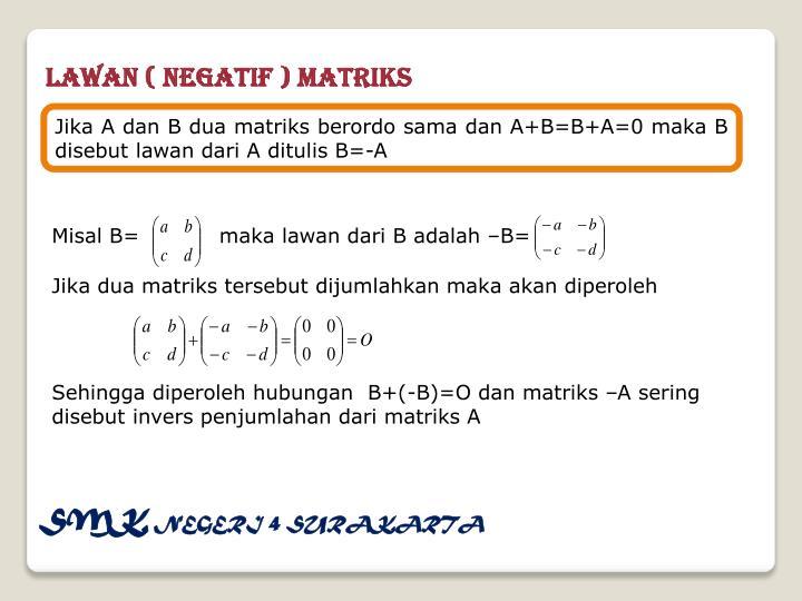 Lawan ( Negatif ) Matriks