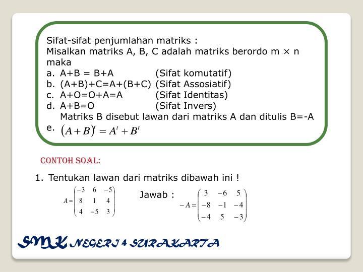 Sifat-sifat penjumlahan matriks :