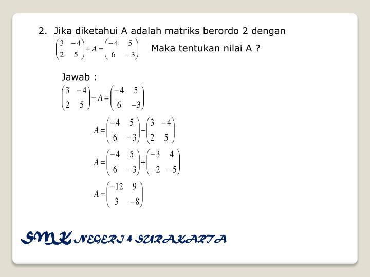 2.  Jika diketahui A adalah matriks berordo 2 dengan