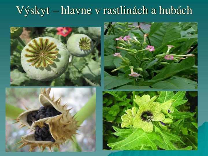 Výskyt – hlavne v rastlinách a hubách