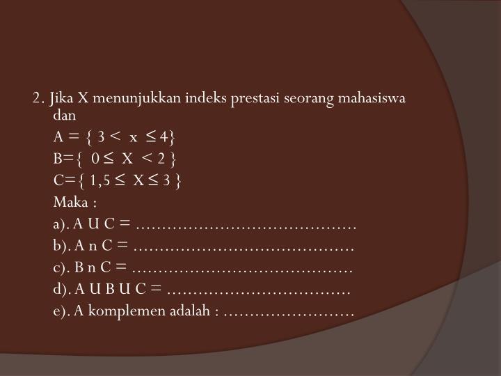 2. Jika X menunjukkan indeks prestasi seorang mahasiswa dan