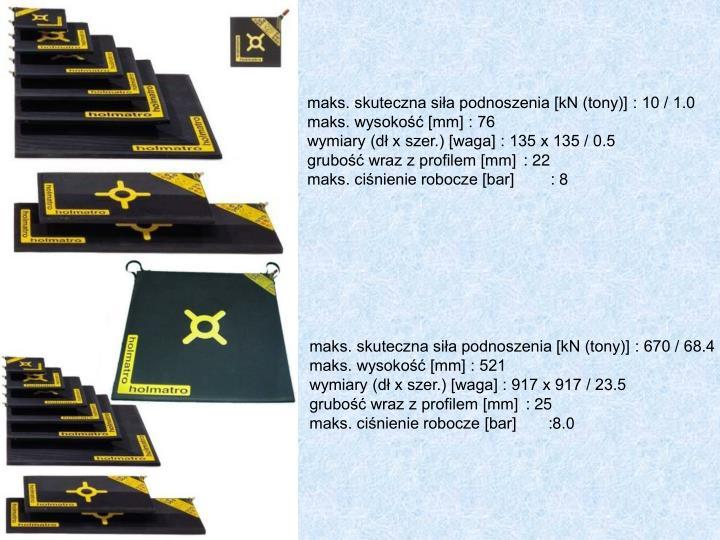maks. skuteczna siła podnoszenia [kN (tony)] : 10 / 1.0maks. wysokość [mm] : 76