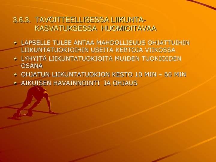 3.6.3.  TAVOITTEELLISESSA LIIKUNTA-KASVATUKSESSA  HUOMIOITAVAA