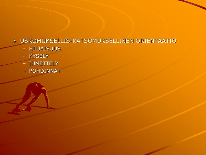 USKOMUKSELLIS-KATSOMUKSELLINEN ORIENTAATIO