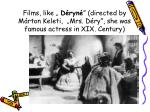 films like d ryn directed by m rton keleti mrs d ry she was famous actress in xix century