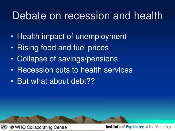 Debate on recession and health
