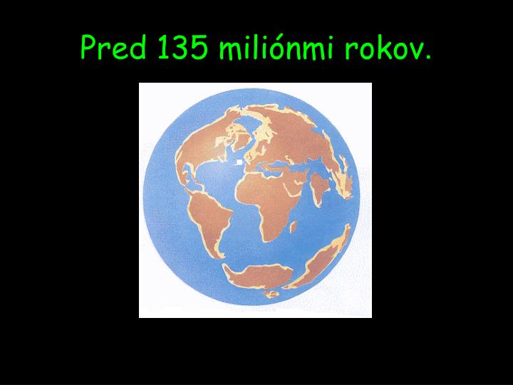 Pred 135 miliónmi rokov