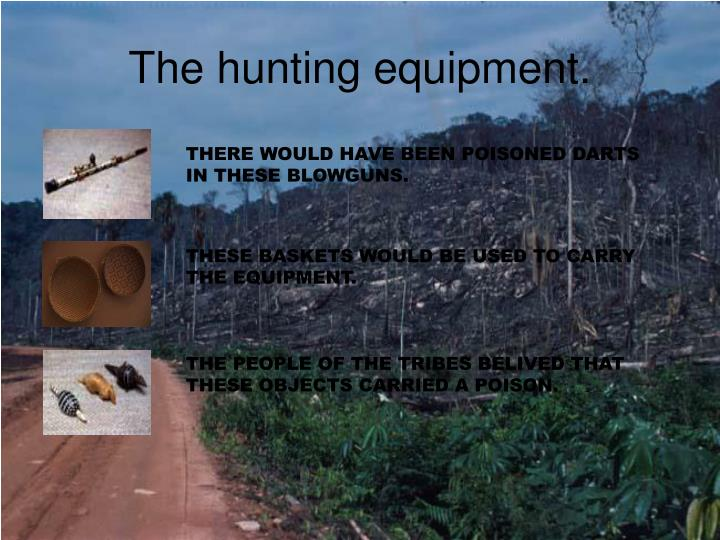 The hunting equipment.