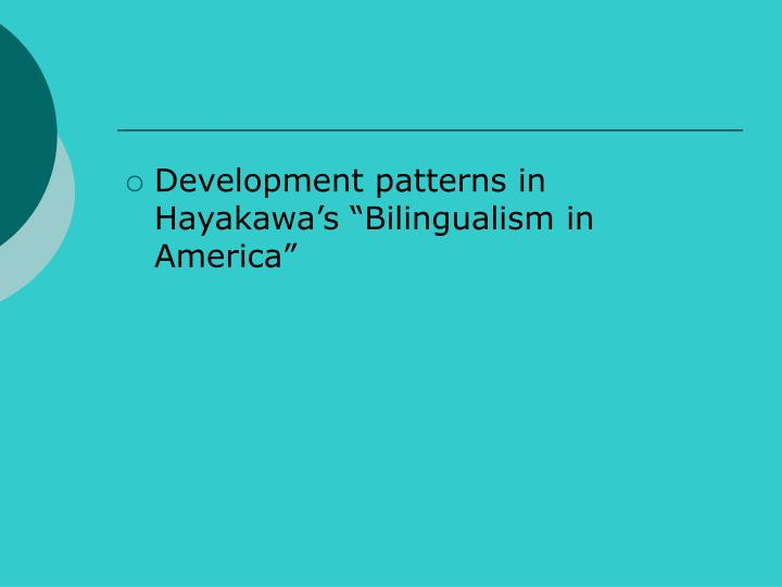 "Development patterns in Hayakawa's ""Bilingualism in America"""