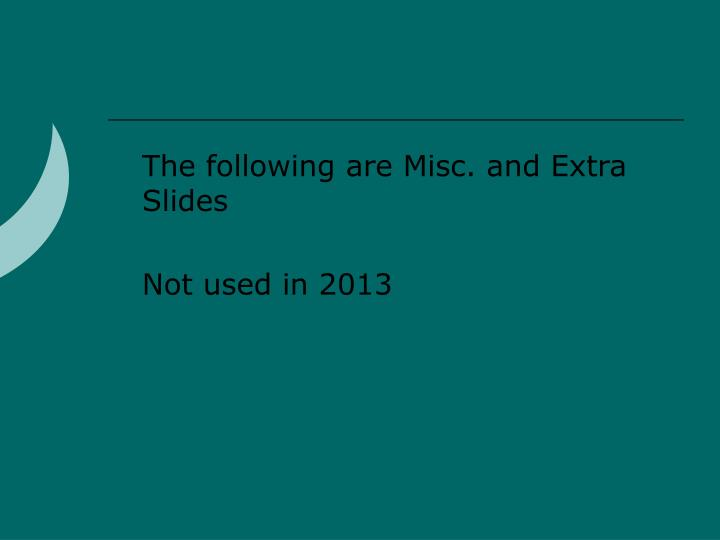 The following are Misc. and Extra Slides