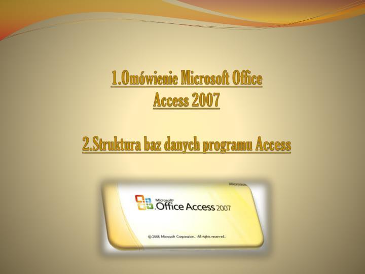 1 om wienie microsoft office access 2007 2 struktura baz danych programu access