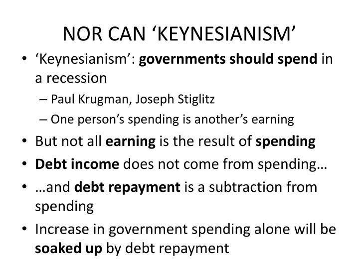 NOR CAN 'KEYNESIANISM'