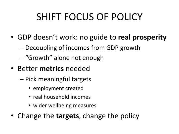 SHIFT FOCUS OF POLICY