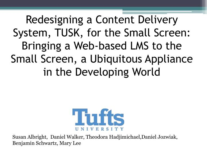 Redesigning a Content Delivery System, TUSK, for the Small Screen: Bringing a Web-based LMS to the Small Screen, a Ubiquitous Appliance in the Developing World