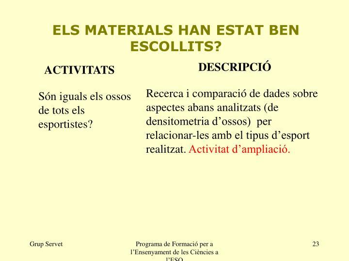ELS MATERIALS HAN ESTAT BEN ESCOLLITS?
