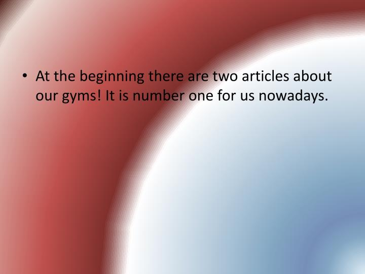 At the beginning there are two articles about our gyms! It is number one for us nowadays.