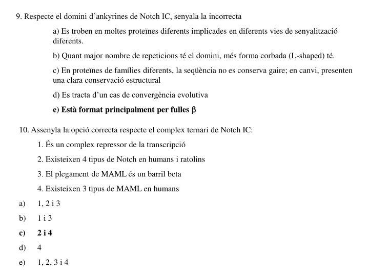 9. Respecte el domini d'ankyrines de Notch IC, senyala la incorrecta