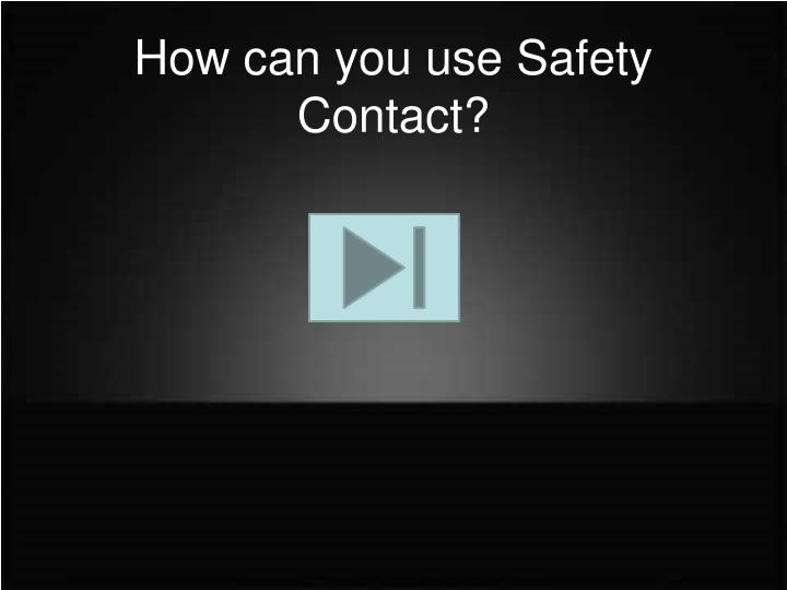 How can you use safety contact